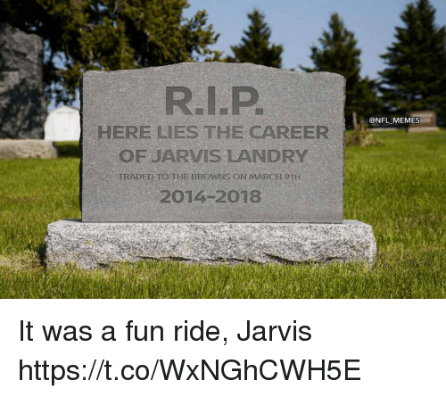 Memes, Nfl, and Browns: @NFL MEMES  HERE LIES THE CAREER  OF JARVIS LANDRY  TRADED TO THE BROWNS ON MARCH 9TH  2014-2018 It was a fun ride, Jarvis https://t.co/WxNGhCWH5E