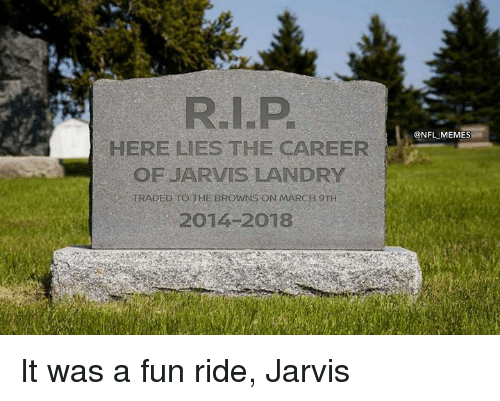 Memes, Nfl, and Browns: @NFL MEMES  HERE LIES THE CAREER  OFJARVIS LANDRY  TRADED TO THE BROWNS ON MARCH 9TH  20142018 It was a fun ride, Jarvis