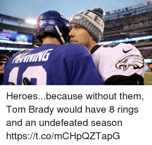 Football, Memes, and Nfl: @NFL MEMES Heroes...because without them, Tom Brady would have 8 rings and an undefeated season https://t.co/mCHpQZTapG