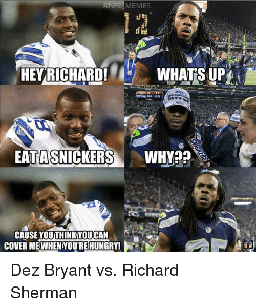 Dez Bryant: @NFL MEMES  HEY RICHARD!  WHATS UP  EATASNICKERS  WHY??  CAUSE YOUTHINKAYOUCAN  COVER MEWHENYOURECHUNGRY! Dez Bryant vs. Richard Sherman