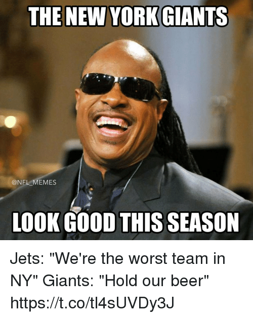 "Beer, Football, and Memes: @NFL MEMES  LOOK GOOD THIS SEASON Jets: ""We're the worst team in NY""  Giants: ""Hold our beer"" https://t.co/tl4sUVDy3J"
