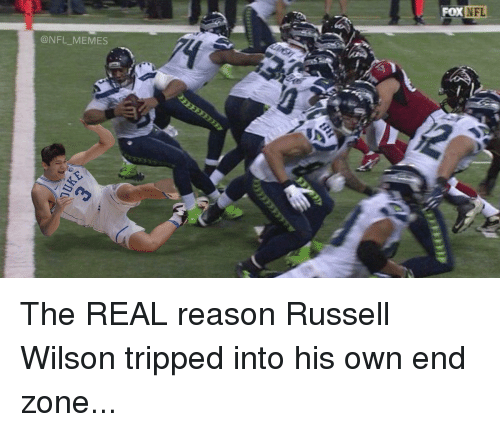 Memes Nfl: @NFL MEMES  NFL  FOX The REAL reason Russell Wilson tripped into his own end zone...