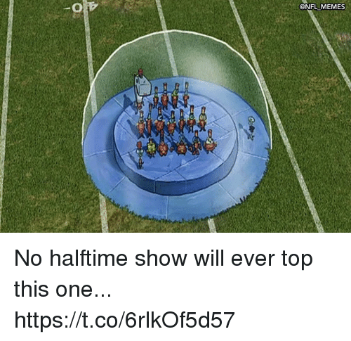 Football, Memes, and Nfl: @NFL MEMES No halftime show will ever top this one... https://t.co/6rlkOf5d57