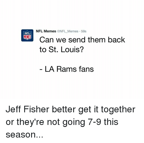 Jeff Fisher: NFL Memes  ONFL Memes 59s  Can we send them back  NFL,  MEMES  to St. Louis?  LA Rams fans Jeff Fisher better get it together or they're not going 7-9 this season...