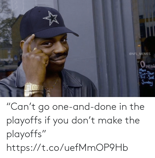 "playoffs: @NFL_MEMES  Openin  Man  Tut-Thur  Fri -Sat  Sunday ""Can't go one-and-done in the playoffs if you don't make the playoffs"" https://t.co/uefMmOP9Hb"