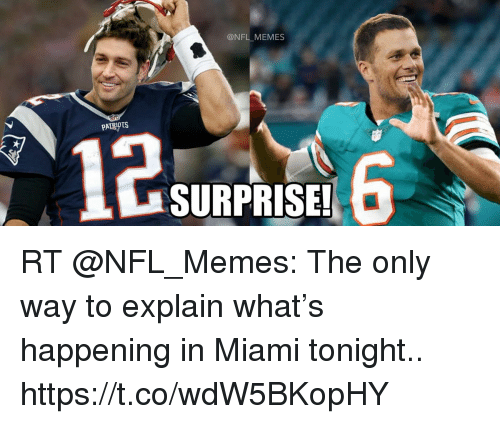 Football, Memes, and Nfl: @NFL MEMES  PATRIOTS  12  SURPRISE!  6 RT @NFL_Memes: The only way to explain what's happening in Miami tonight.. https://t.co/wdW5BKopHY