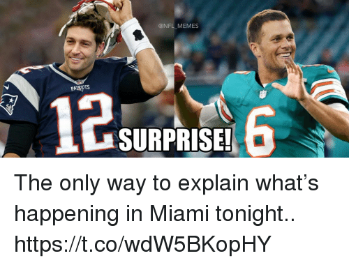 Football, Memes, and Nfl: @NFL MEMES  PATRIOTS  12  SURPRISE!  6 The only way to explain what's happening in Miami tonight.. https://t.co/wdW5BKopHY