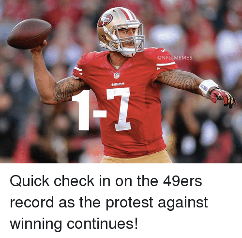 49er: @NFL MEMES Quick check in on the 49ers record as the protest against winning continues!