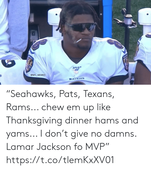 "Rams: @NFL MEMES  RAVENS ""Seahawks, Pats, Texans, Rams... chew em up like Thanksgiving dinner hams and yams... I don't give no damns. Lamar Jackson fo MVP"" https://t.co/tlemKxXV01"