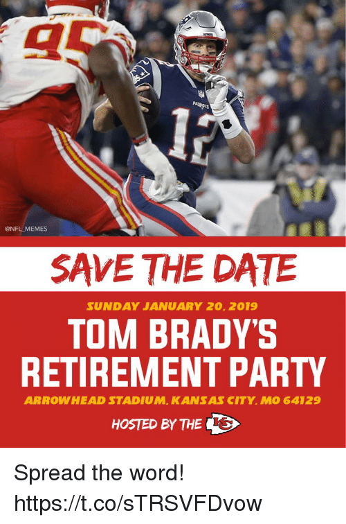 hosted: @NFL MEMES  SAVE THE DATE  SUND AY JANUARY 20, 2019  TOM BRADY'S  RETIREMENT PARTY  ARROWHEAD STADIUM, KANSAS CITY, MO 64129  HOSTED BY THE Spread the word! https://t.co/sTRSVFDvow