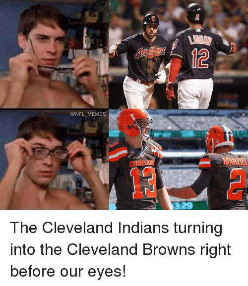 Cleveland Browns, Meme, and Nfl: @NFL MEMES The Cleveland Indians turning into the Cleveland Browns right before our eyes!