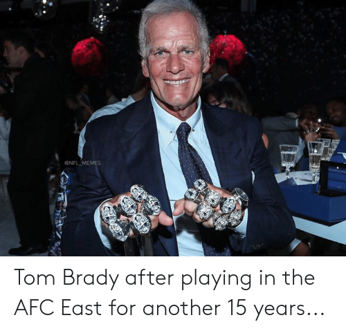 Afc East: NFL MEMES Tom Brady after playing in the AFC East for another 15 years...