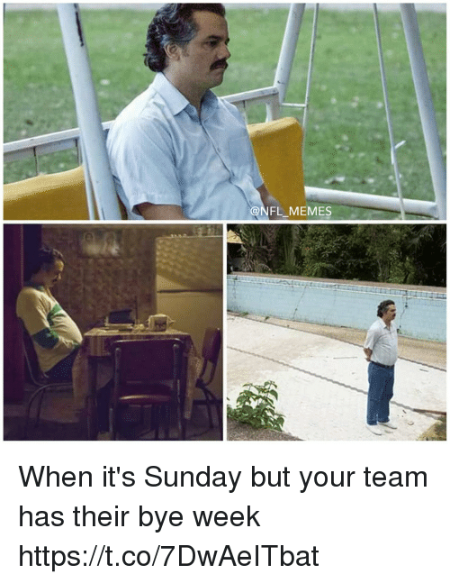 Football, Memes, and Nfl: @NFL MEMES When it's Sunday but your team has their bye week https://t.co/7DwAeITbat