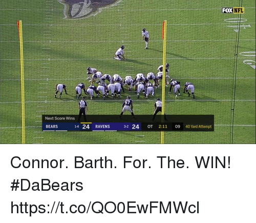 Memes, Nfl, and Bears: NFL  Next Score Wins  1-4 24 RAVENS  3-2 24 OT 2:11 09 40 Yard Attempt  BEARS Connor. Barth. For. The. WIN! #DaBears https://t.co/QO0EwFMWcl