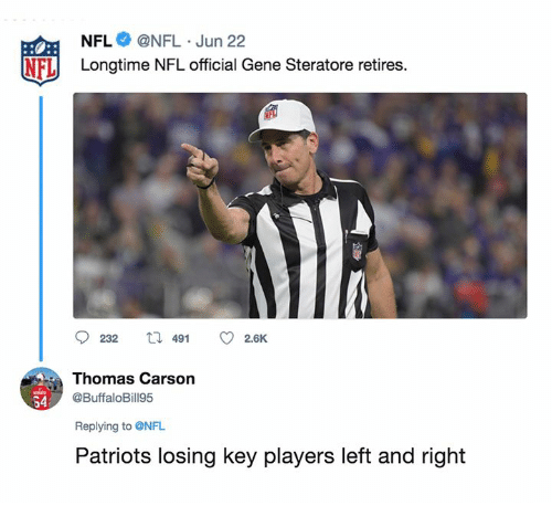 Nfl, Patriotic, and Thomas: NFL @NFL Jun 22  NFL Longtime NFL official Gene Steratore retires.  Thomas Carson  @BuffaloBill95  64  Replying to @NFL  Patriots losing key players left and right