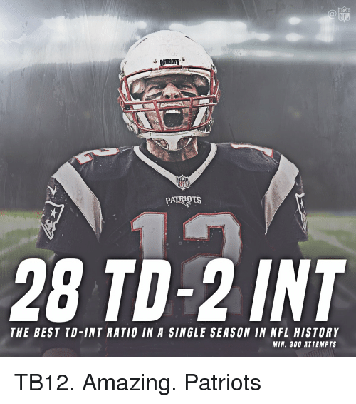 Memes, Nfl, and 300: NFL  NFL  PATRIOTS  28 TD-2 INT  THE BEST TO-INT RATIO IN A SINGLE SEASON IN NFL HISTORY  MIN. 300 ATTEMPTS TB12. Amazing. Patriots