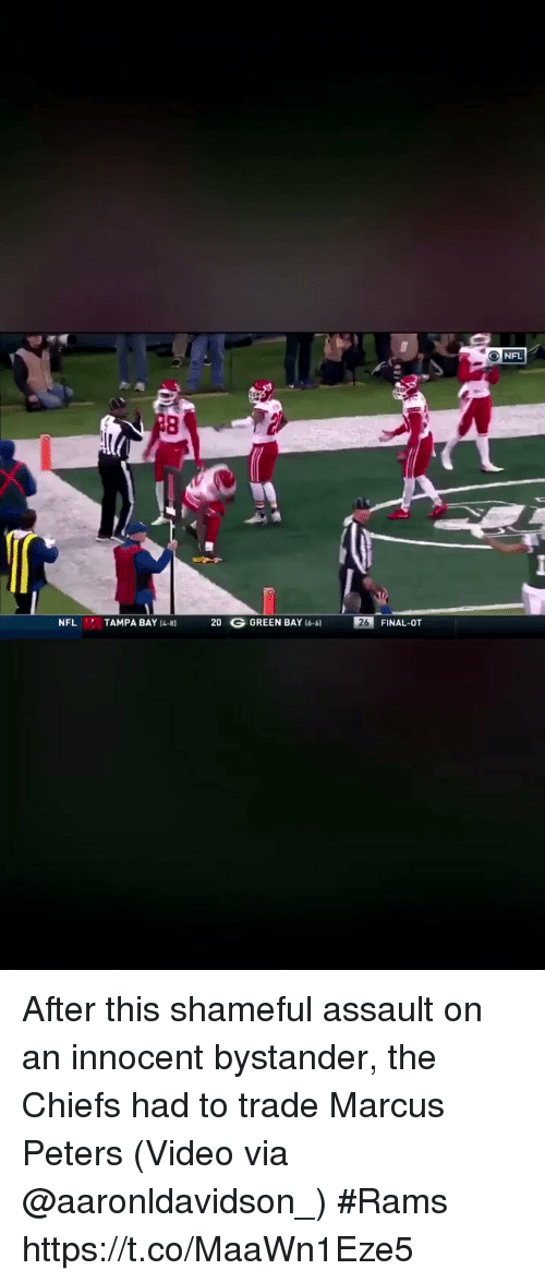 Nfl, Sports, and Chiefs: NFL  NFL TAMPA BAY 8 20 G GREEN BAY 16-61 26 FINAL-OT After this shameful assault on an innocent bystander, the Chiefs had to trade Marcus Peters  (Video via @aaronldavidson_) #Rams https://t.co/MaaWn1Eze5