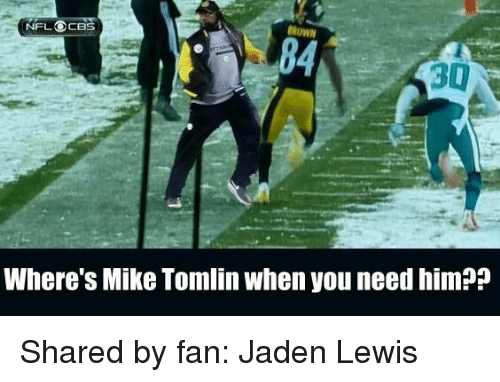 Mike Tomlin: NFL OCBS  DROWN  30  Where's Mike Tomlin when you need him?P Shared by fan: Jaden Lewis