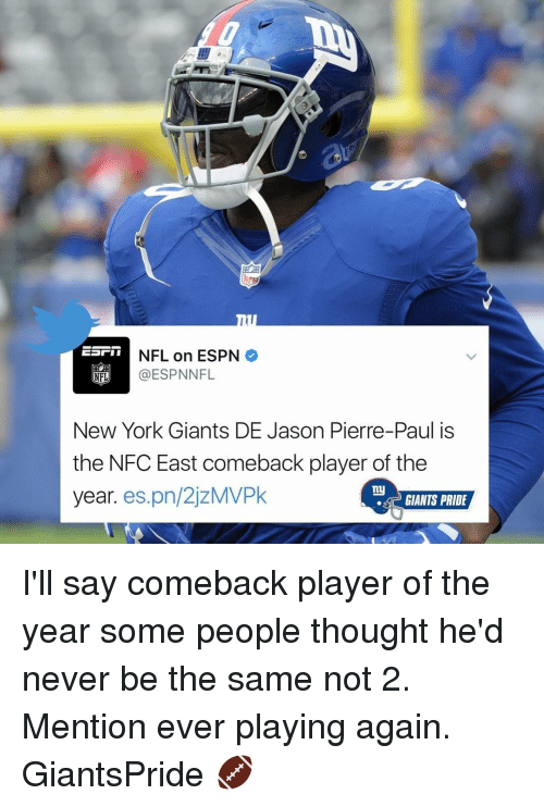 Espn, Jason Pierre-Paul, and Memes: NFL on ESPN  ESPN NFL  NFL  New York Giants DE Jason Pierre-Paul is  the NFC East comeback player of the  my  year  es.pn/2jzMVPk  GIANTS PRIDE I'll say comeback player of the year some people thought he'd never be the same not 2. Mention ever playing again. GiantsPride 🏈