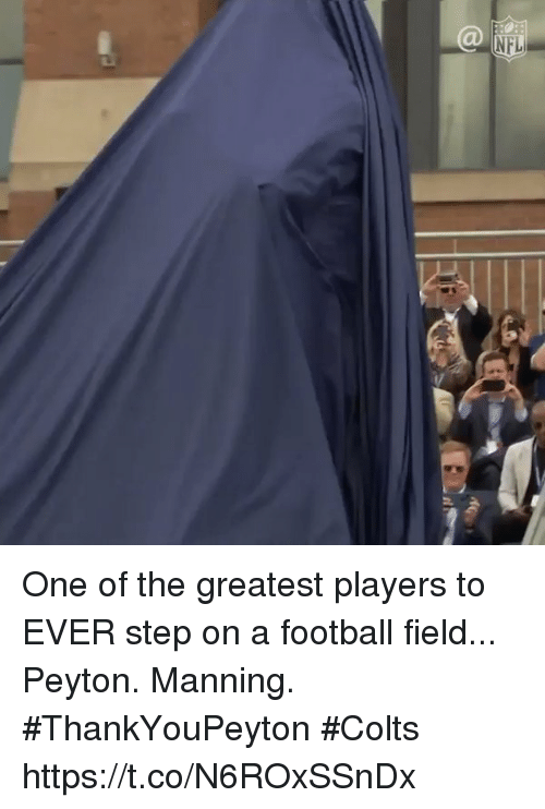 Indianapolis Colts, Football, and Memes: NFL One of the greatest players to EVER step on a football field...  Peyton. Manning. #ThankYouPeyton #Colts https://t.co/N6ROxSSnDx
