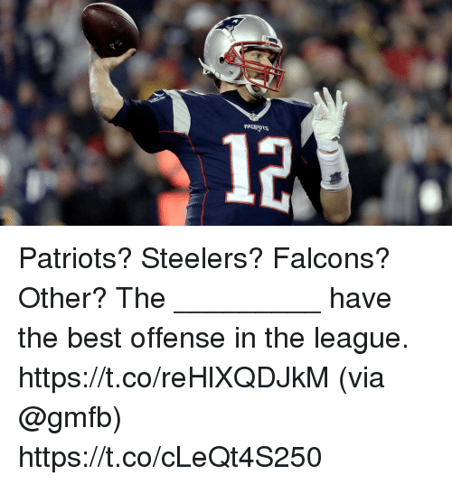 Memes, Nfl, and Patriotic: NFL  PA Patriots? Steelers? Falcons? Other?  The _________ have the best offense in the league. https://t.co/reHlXQDJkM (via @gmfb) https://t.co/cLeQt4S250