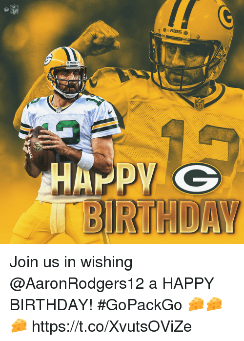 Birthday, Memes, and Nfl: NFL  PACKERS  NEL  RTHDAY Join us in wishing @AaronRodgers12 a HAPPY BIRTHDAY! #GoPackGo 🧀🧀🧀 https://t.co/XvutsOViZe