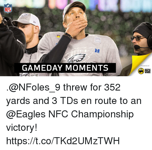 Philadelphia Eagles, Memes, and Nfl: NFL  PION  GAMEDAY MOMENTS  PRESENTED BY  BUFFALO  WILD  WINGS .@NFoles_9 threw for 352 yards and 3 TDs en route to an @Eagles NFC Championship victory! https://t.co/TKd2UMzTWH