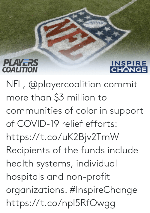 Individual: NFL, @playercoalition commit more than $3 million to communities of color in support of COVID-19 relief efforts: https://t.co/uK2Bjv2TmW  Recipients of the funds include health systems, individual hospitals and non-profit organizations. #InspireChange https://t.co/npl5RfOwgg