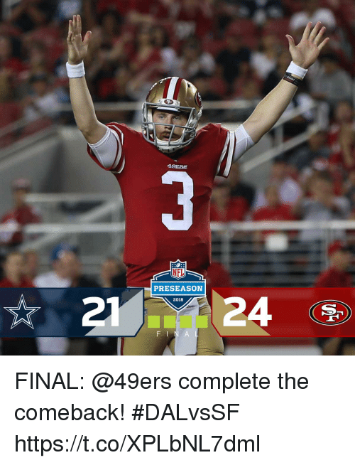 San Francisco 49ers, Memes, and Nfl: NFL  PRESEASON  21  2018 FINAL: @49ers complete the comeback! #DALvsSF https://t.co/XPLbNL7dml