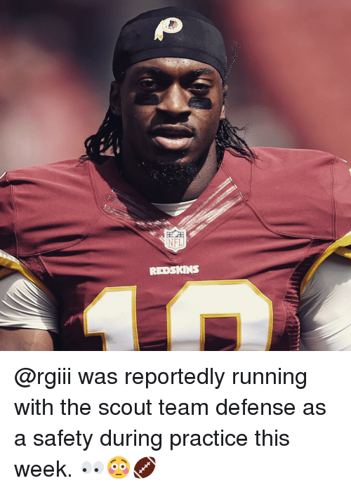 rgiii: NFL  REDSKINS @rgiii was reportedly running with the scout team defense as a safety during practice this week. 👀😳🏈