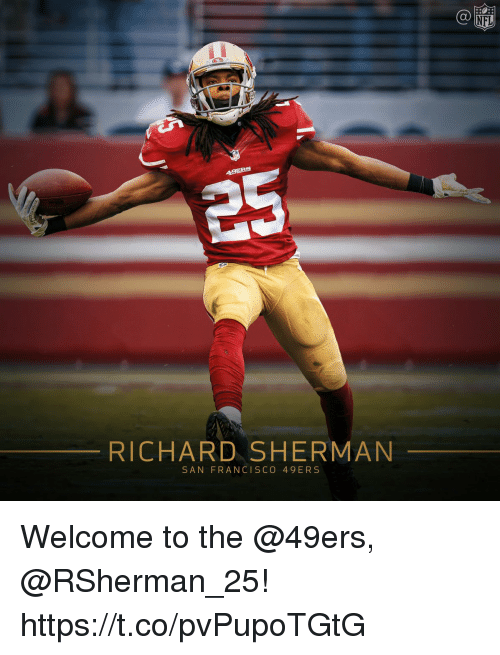 San Francisco 49ers, Memes, and Nfl: NFL  RICHARD SHERMAN  SAN FRANCISCO 49 ERS Welcome to the @49ers, @RSherman_25! https://t.co/pvPupoTGtG