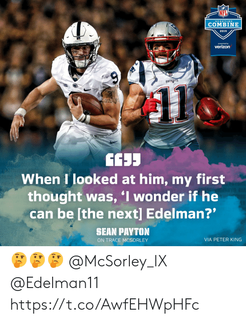 """Tracing: NFL  ScoUTIN G  COMBINE  2019  presented by  verizon  PATRID  When I looked at him, my first  thought was, I wonder if he  can be [the next] Edelman?""""  SHAN PAYTON  ON TRACE MCSORLEY  VIA PETER KING 🤔🤔🤔 @McSorley_IX @Edelman11 https://t.co/AwfEHWpHFc"""