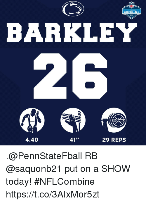 """Memes, Nfl, and Today: NFL  SCOUTING  COMBINE  2018  BARKLEY  225  LBS  4.40  41""""  29 REPS .@PennStateFball RB @saquonb21 put on a SHOW today! #NFLCombine https://t.co/3AIxMor5zt"""