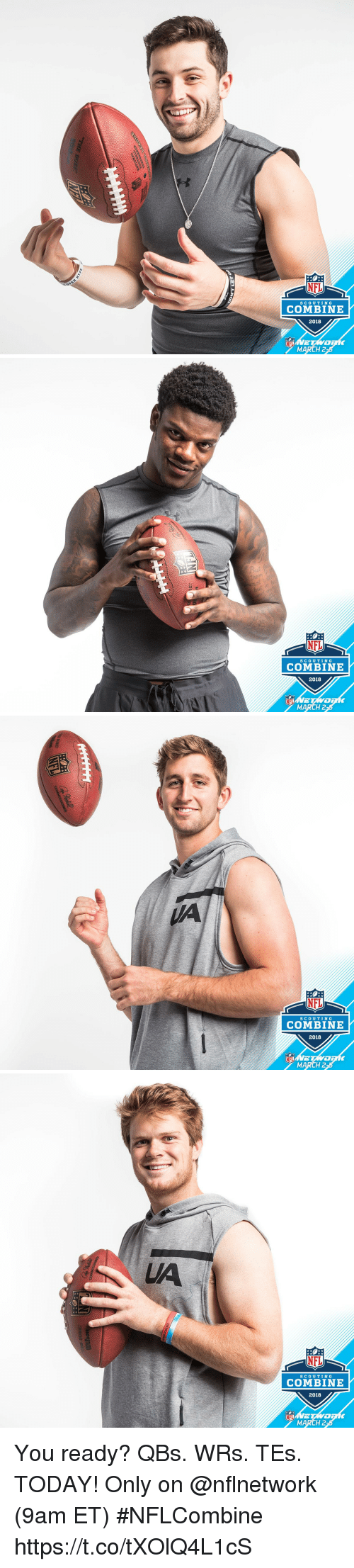 scouting: NFL  SCOUTING  COMBINE  2018  NFL  MARCH 2   NFL  SCOUTING  COMBINE  2018  NFL  MARCH 2   NFL  SCOUTING  COMBINE  2018  NFL  MARCH 2   LA  NFL  SCOUTING  COMBINE  2018  NFL  MARCH 2 You ready?  QBs. WRs. TEs. TODAY! Only on @nflnetwork (9am ET) #NFLCombine https://t.co/tXOlQ4L1cS