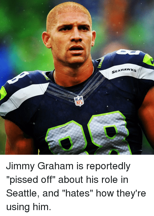 "Nfl, Sports, and Jimmy Graham: NFL  SEAHAWKS Jimmy Graham is reportedly ""pissed off"" about his role in Seattle, and ""hates"" how they're using him."