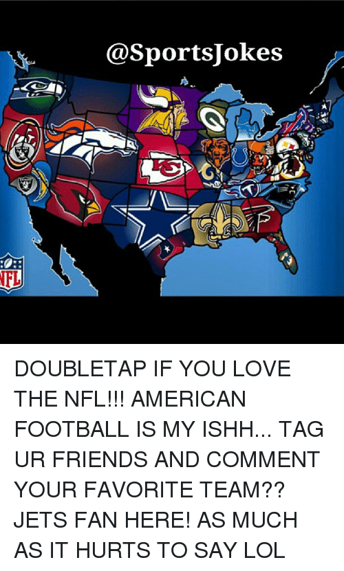 jets-fan: NFL  @Sports Jokes DOUBLETAP IF YOU LOVE THE NFL!!! AMERICAN FOOTBALL IS MY ISHH... TAG UR FRIENDS AND COMMENT YOUR FAVORITE TEAM?? JETS FAN HERE! AS MUCH AS IT HURTS TO SAY LOL