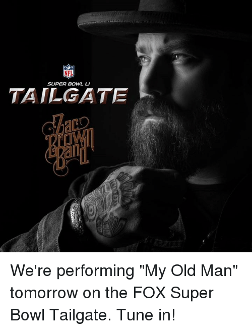 "tailgater: NFL  SUPER BOWL LI  TAILGATE We're performing ""My Old Man"" tomorrow on the FOX Super Bowl Tailgate. Tune in!"
