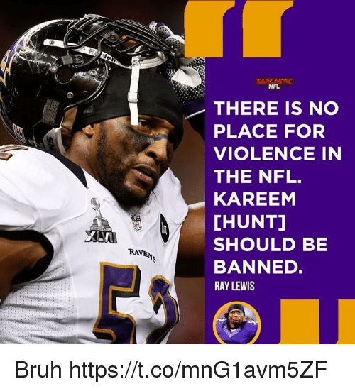 Ray Lewis: NFL  THERE IS NO  PLACE FOR  VIOLENCE IN  THE NFL.  KAREEM  [HUNT]  SHOULD BE  BANNED.  RAY LEWIS  RAVEN Bruh https://t.co/mnG1avm5ZF