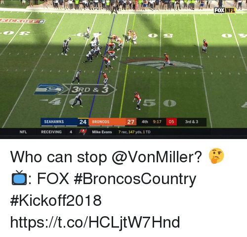 Memes, Nfl, and Broncos: NFL  TICNON  3RD & 3  SEAHAWKS  24 BRONCOS  27 4th 9:1705 3rd & 3  NFL  RECEIVING 4  Mike Evans  7 rec, 147 yds, 1 TD Who can stop @VonMiller? 🤔  📺: FOX #BroncosCountry #Kickoff2018 https://t.co/HCLjtW7Hnd