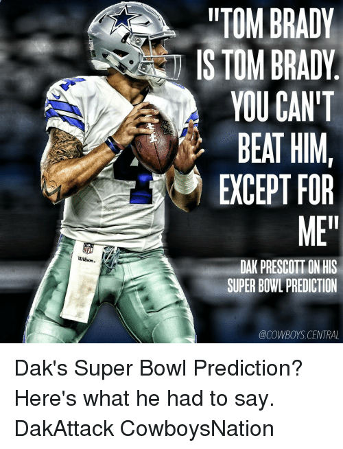 "Memes, Super Bowl, and Brady: NFL  ""TOM BRADY  ISTOMBRADY  YOU CAN'T  BEAT HIM  EXCEPT FOR  ME  DAK PRESCOTT ON HIS  SUPER BOWL PREDICTION  @COWBOYS CENTRAL Dak's Super Bowl Prediction? Here's what he had to say. DakAttack CowboysNation"