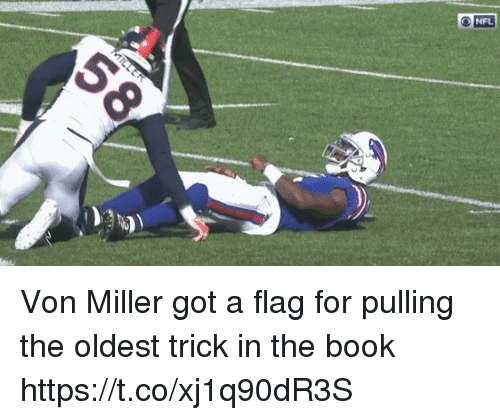 Nfl, Von Miller, and Book: NFL Von Miller got a flag for pulling the oldest trick in the book  https://t.co/xj1q90dR3S