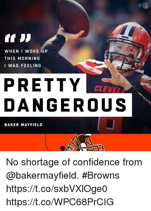 Baker Mayfield: NFL  WHEN I WOKE UP  THIS MORNING  I WAS FEELING  PRETTY  DANGEROUS  CLEVEL  BAKER MAYFIELD No shortage of confidence from @bakermayfield. #Browns https://t.co/sxbVXlOge0 https://t.co/WPC68PrCIG