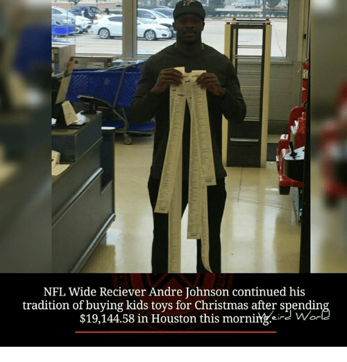 Memes, Houston, and Toys: NFL Wide Reciever Andre Johnson continued his  tradition of buying kids toys for Christmas after spendin  $19,144.58 in Houston this morning eind Wo