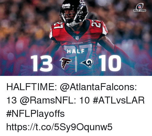 Memes, Nfl, and Wild: NFL  WILD CARD  HALF HALFTIME:  @AtlantaFalcons: 13 @RamsNFL: 10  #ATLvsLAR #NFLPlayoffs https://t.co/5Sy9Oqunw5
