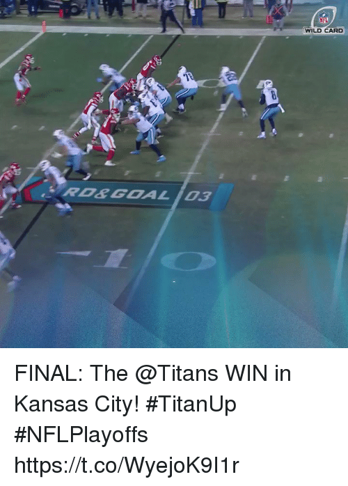 Memes, Nfl, and Goal: NFL  WILD CARD  RD&GOAL /03 FINAL: The @Titans WIN in Kansas City! #TitanUp #NFLPlayoffs https://t.co/WyejoK9I1r