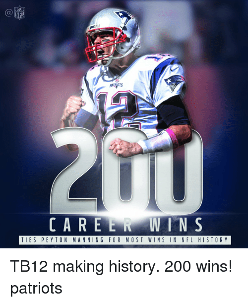 Memes, Patriotic, and Patriotism: NFL  WIN S  CA R E E TIES PE Y TO N MANNING FOR MOST WINS IN NFL HISTORY TB12 making history. 200 wins! patriots