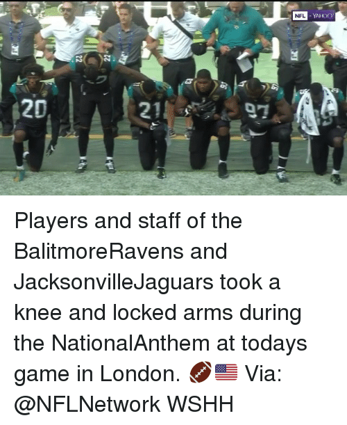 Memes, Nfl, and Wshh: NFL  - YAHOO  20 Players and staff of the BalitmoreRavens and JacksonvilleJaguars took a knee and locked arms during the NationalAnthem at todays game in London. 🏈🇺🇸 Via: @NFLNetwork WSHH