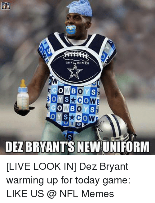 Dez Bryant: NFLAMEMEs  WBOYS  COWBOYS  Co  DEZ BRYANT'S NEWUNIFORM [LIVE LOOK IN] Dez Bryant warming up for today game:  LIKE US @ NFL Memes