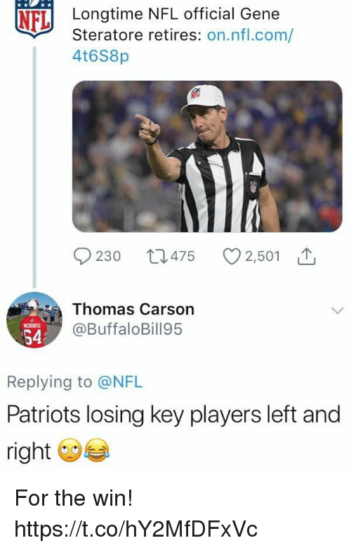 left-and-right: NFLİ  Longtime NFL officia Gene  Steratore retires: on.nfl.com/  4t6S8p  0230 t 475  2,501 T  Thomas Carsorn  @BuffaloBill95  S4  Replying to @NFL  Patriots losing key players left and  right For the win! https://t.co/hY2MfDFxVc
