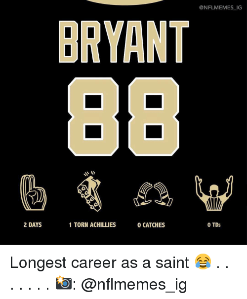 Nflmemes: @NFLMEMES_IC  BRYANT  2 DAYS  1 TORN ACHILLIES  0 CATCHES  0 TDs Longest career as a saint 😂 . . . . . . . 📸: @nflmemes_ig